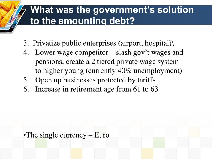 What was the government's solution to the amounting debt?