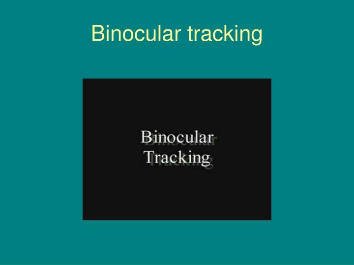 Binocular tracking