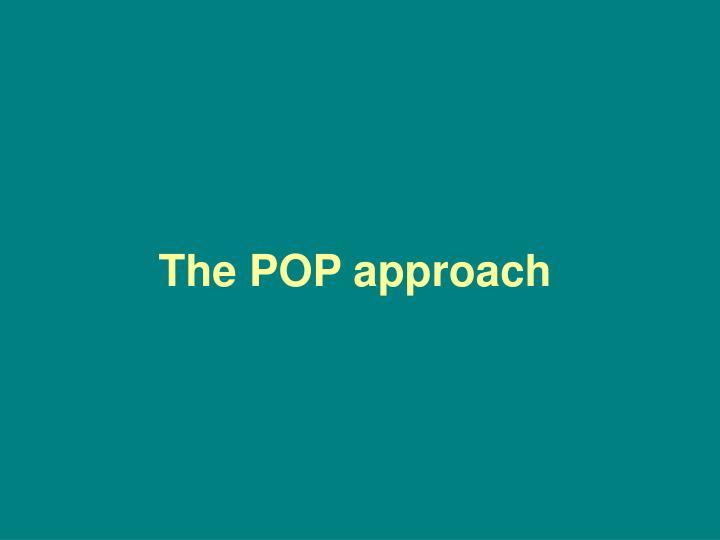 The POP approach