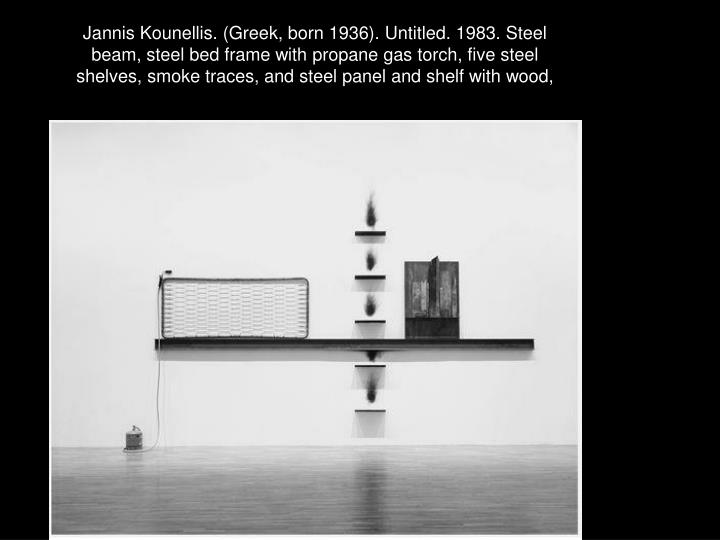 Jannis Kounellis. (Greek, born 1936). Untitled. 1983. Steel beam, steel bed frame with propane gas torch, five steel shelves, smoke traces, and steel panel and shelf with wood,