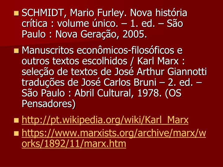 SCHMIDT, Mario Furley. Nova história crítica : volume único. – 1. ed. – São Paulo : Nova Geração, 2005.