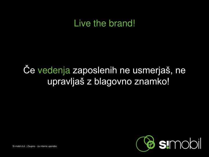 Live the brand!