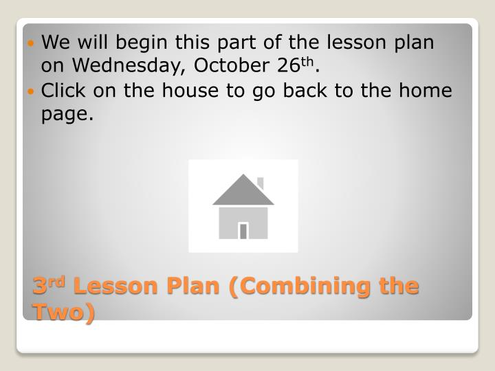 We will begin this part of the lesson plan on Wednesday, October 26
