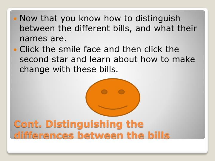 Now that you know how to distinguish between the different bills, and what their names are.