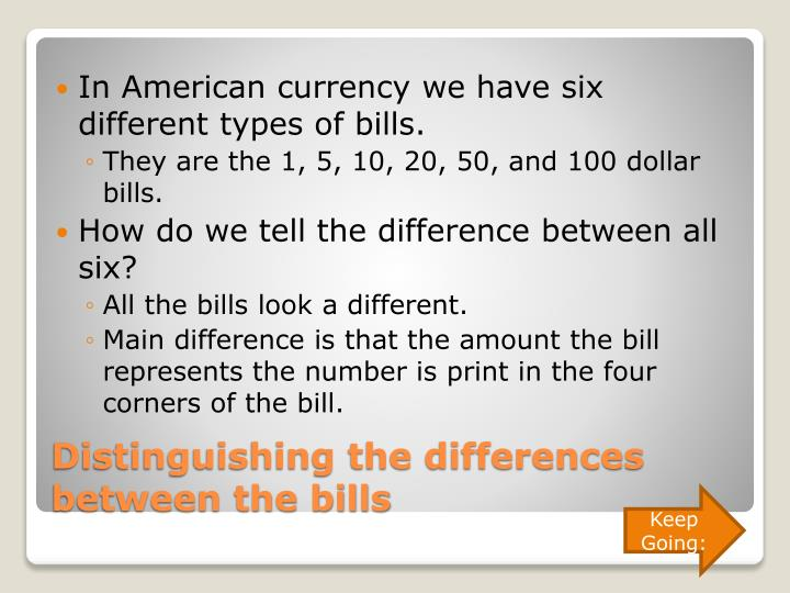 In American currency we have six different types of bills.
