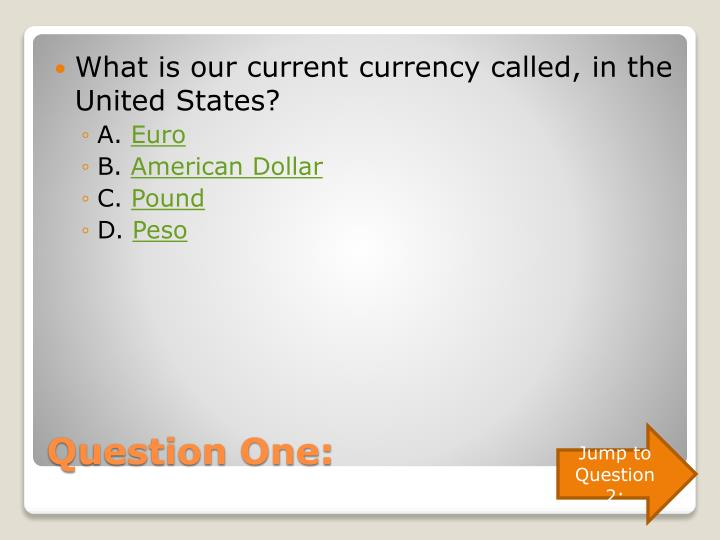 What is our current currency called, in the United States?