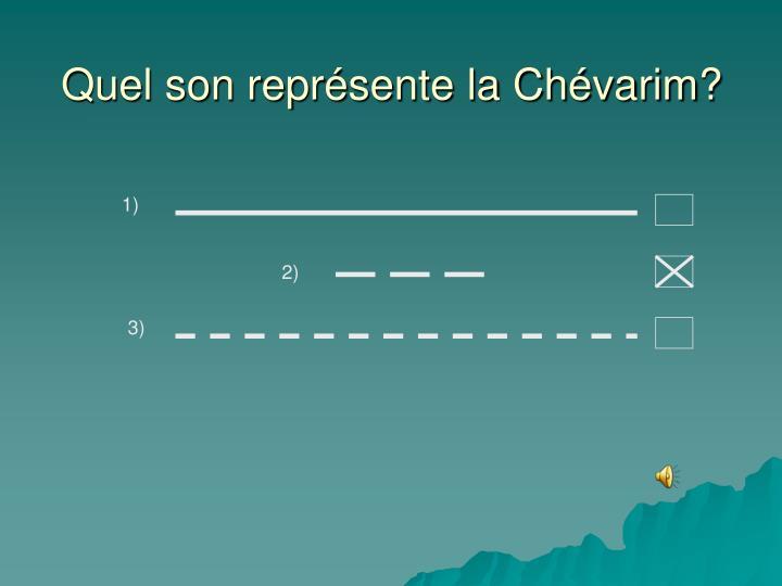 Quel son représente la Chévarim?