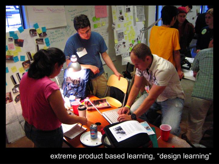 "extreme product based learning, ""design learning"""