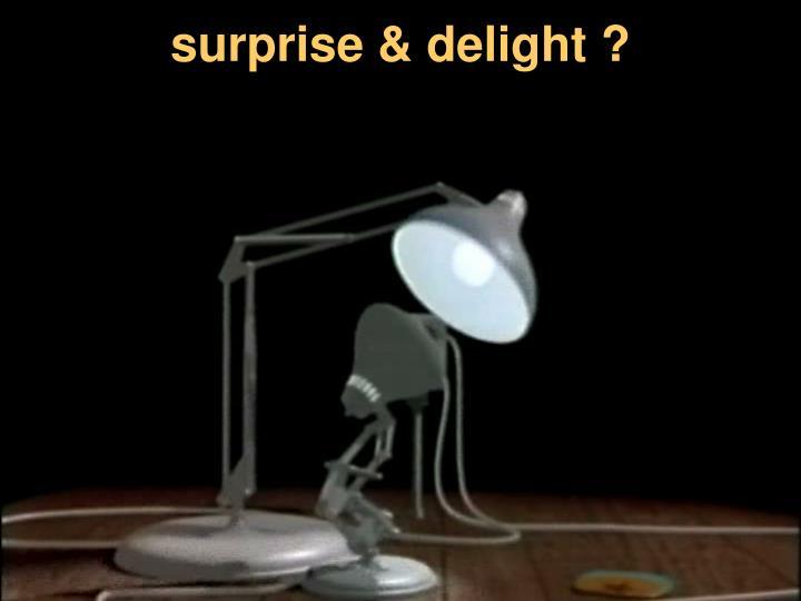 surprise & delight ?