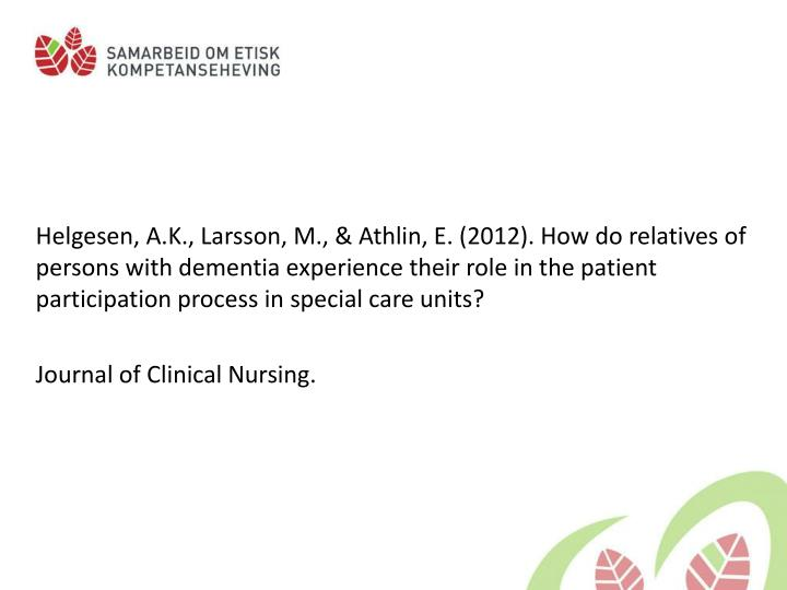 Helgesen, A.K., Larsson, M., & Athlin, E. (2012). How do relatives of persons with dementia experience their role in the patient participation process in special care units?