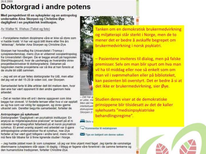 Tanken om en demokratisk brukermedvirkning og miljøterapi står sterkt i Norge, men de to mener det er bedre å avskaffe begrepet om brukermedvirkning i norsk psykiatri.