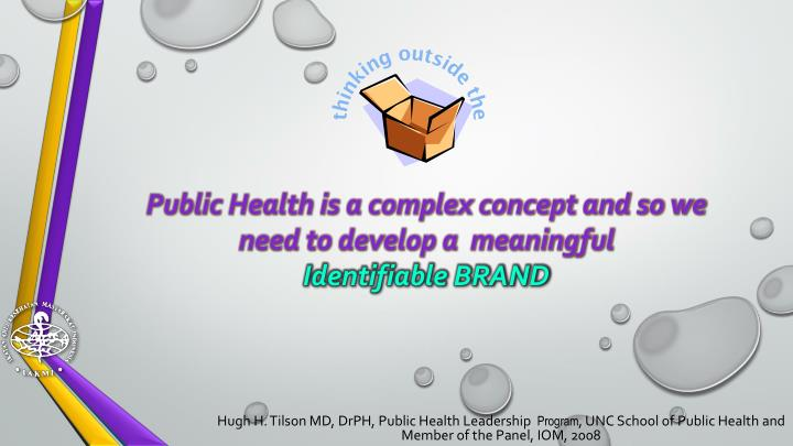 Public Health is a complex concept and so we need to develop a  meaningful