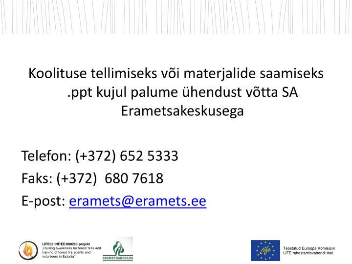 Koolituse tellimiseks või materjalide saamiseks .ppt kujul palume ühendust võtta SA Erametsakeskusega