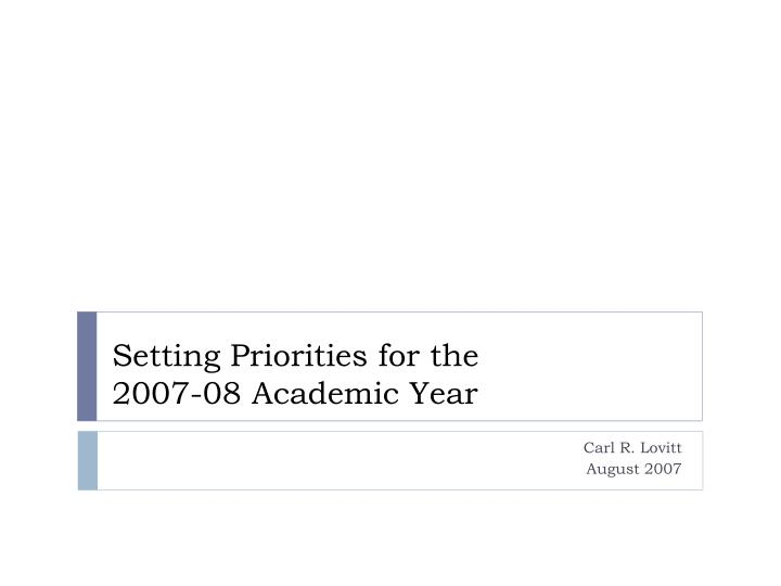 Setting priorities for the 2007 08 academic year