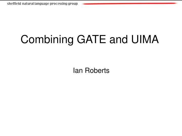 Combining GATE and UIMA