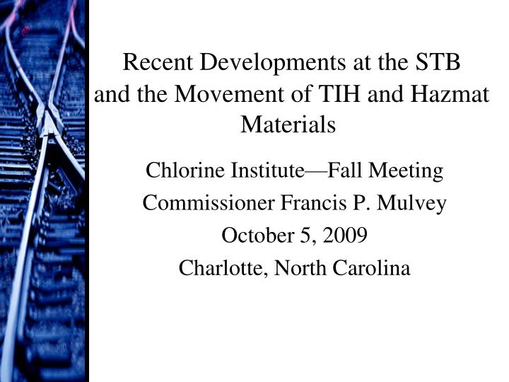 Recent developments at the stb and the movement of tih and hazmat materials