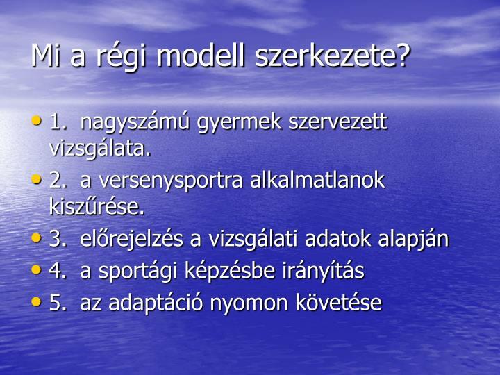 Mi a régi modell szerkezete?
