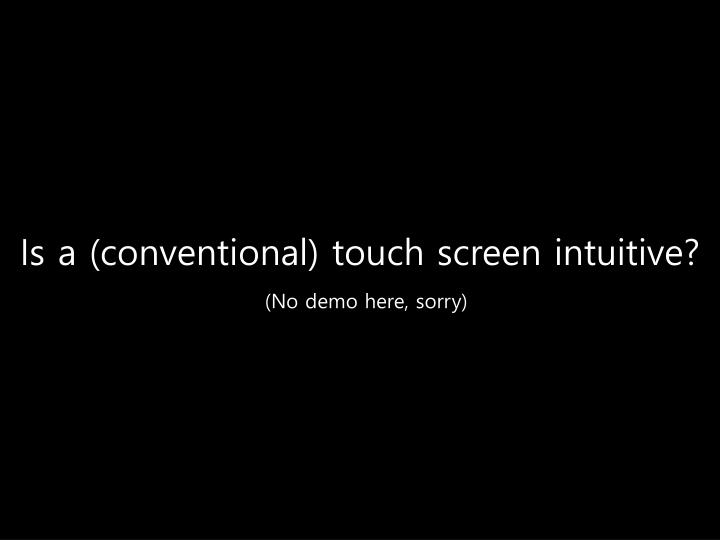 Is a (conventional) touch screen intuitive?