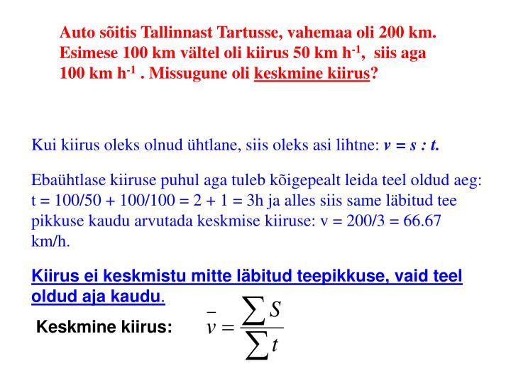 Auto sõitis Tallinnast Tartusse, vahemaa oli 200 km.