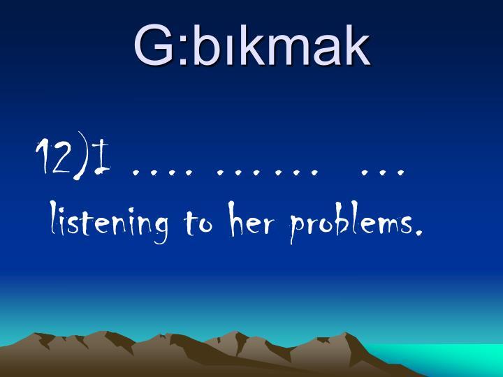 G:bıkmak