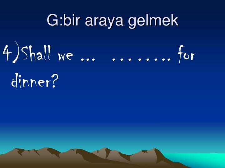 G:bir araya gelmek