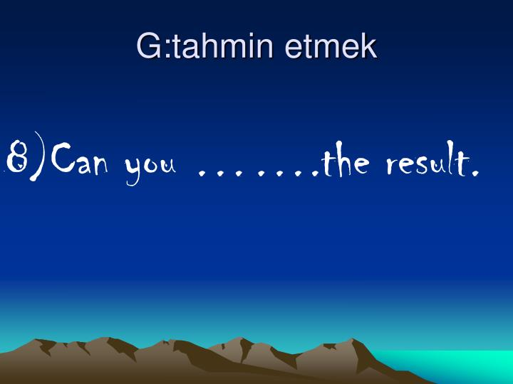 G:tahmin etmek