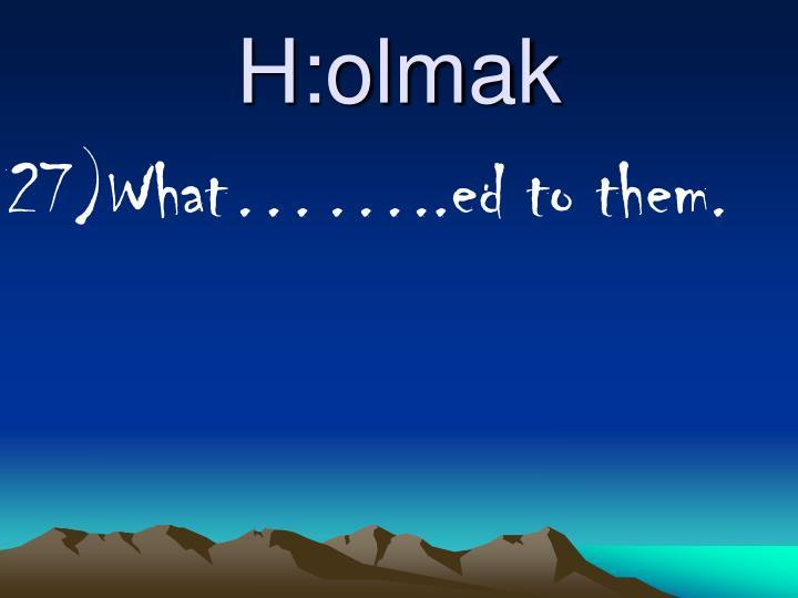 H:olmak