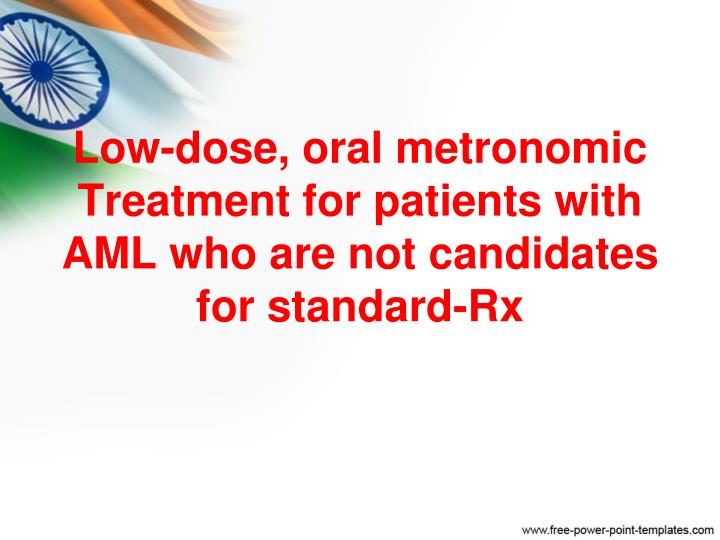 Low-dose, oral metronomic Treatment for patients with AML who are not candidates for standard-Rx
