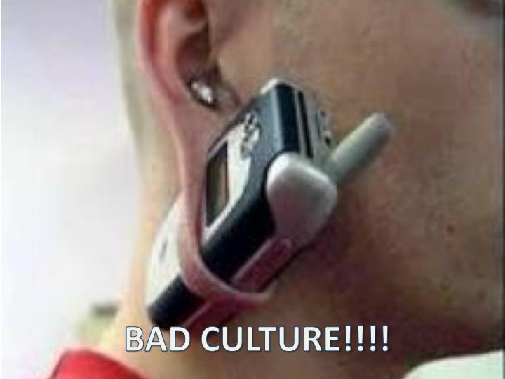 BAD CULTURE!!!!