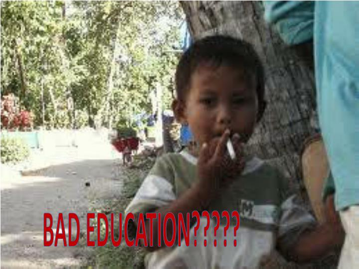 BAD EDUCATION?????