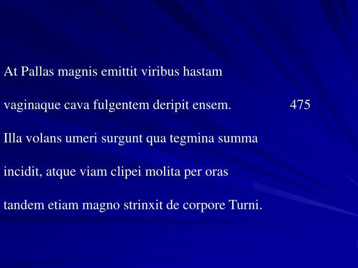 At Pallas magnis emittit viribus hastam