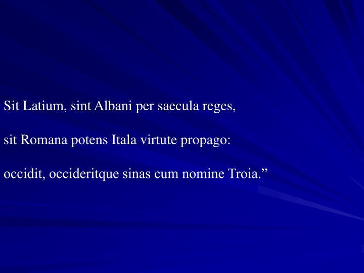 Sit Latium, sint Albani per saecula reges,