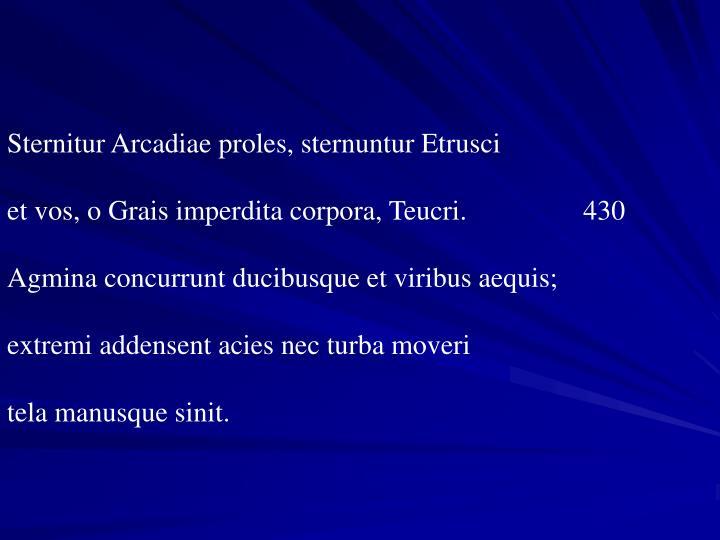 Sternitur Arcadiae proles, sternuntur Etrusci