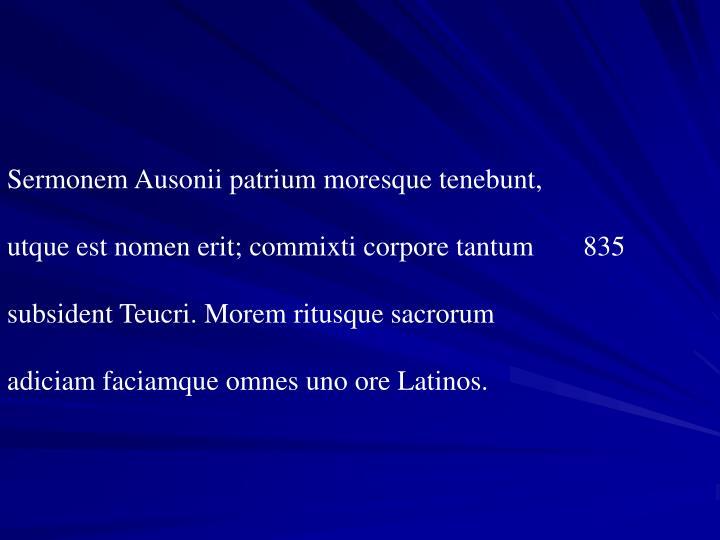 Sermonem Ausonii patrium moresque tenebunt,