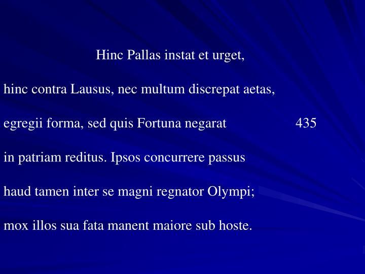 Hinc Pallas instat et urget,