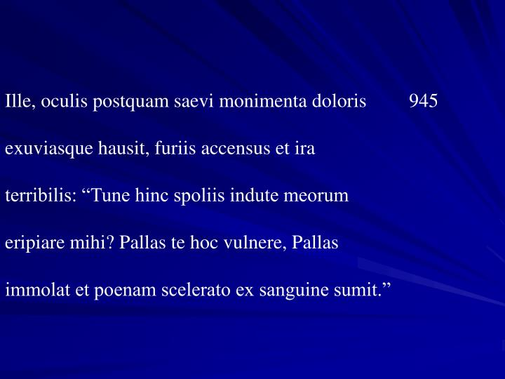Ille, oculis postquam saevi monimenta doloris 945