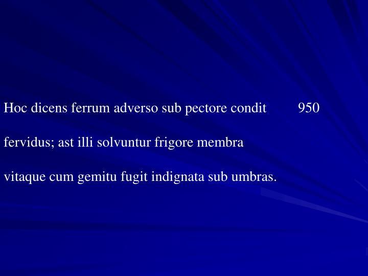 Hoc dicens ferrum adverso sub pectore condit 950