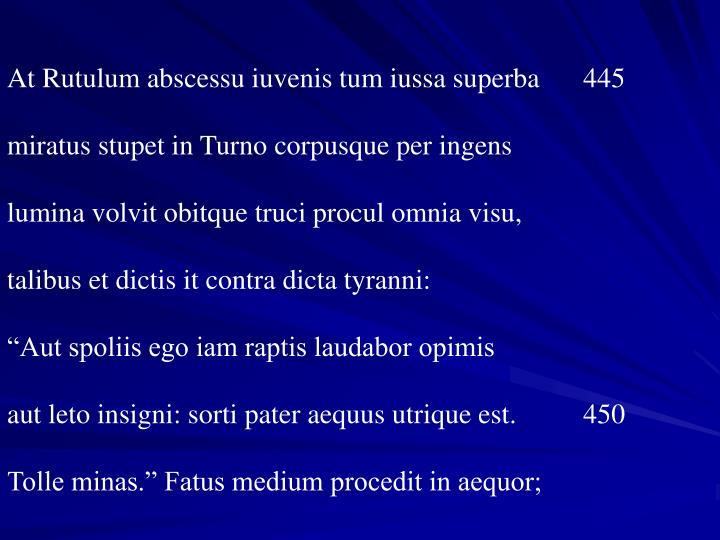 At Rutulum abscessu iuvenis tum iussa superba 445