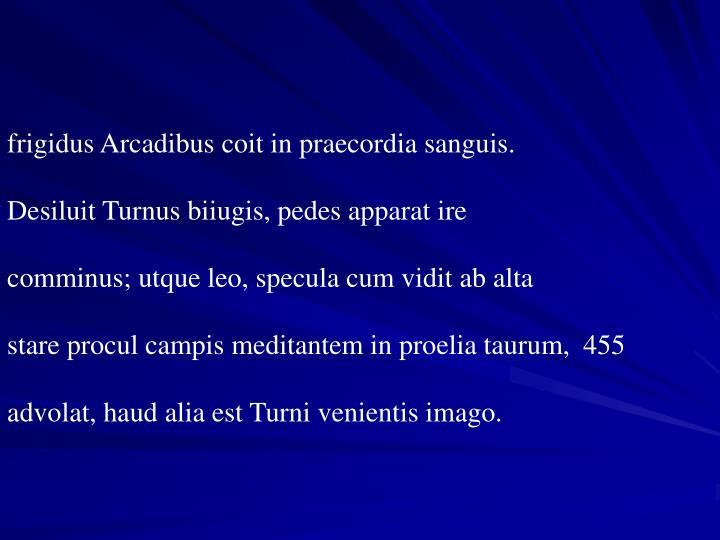 frigidus Arcadibus coit in praecordia sanguis.
