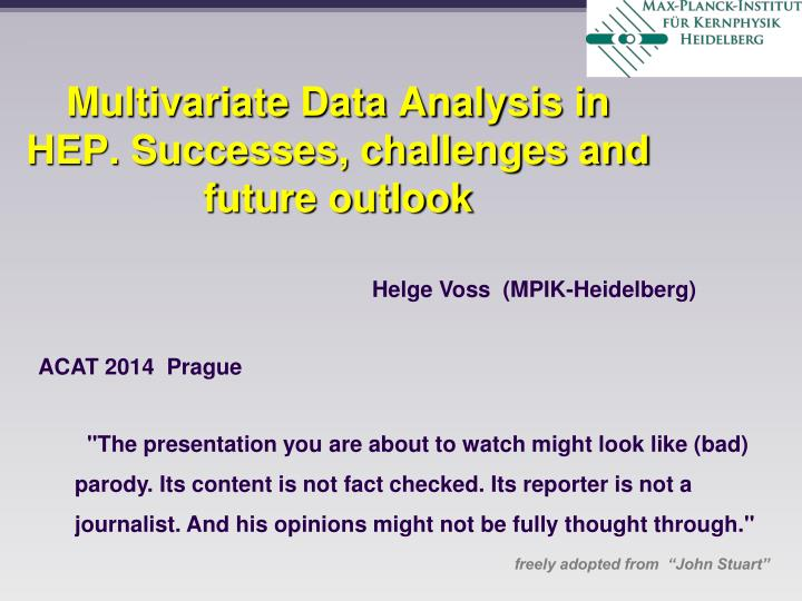 Multivariate data analysis in hep successes challenges and future outlook