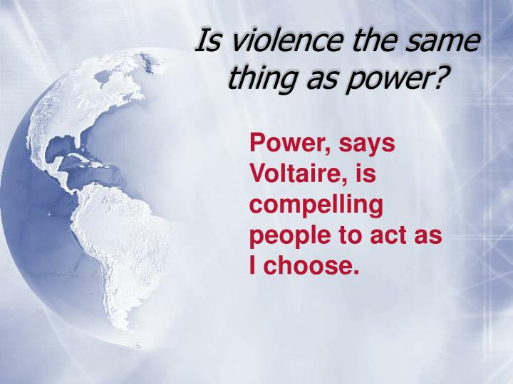 Is violence the same thing as power?