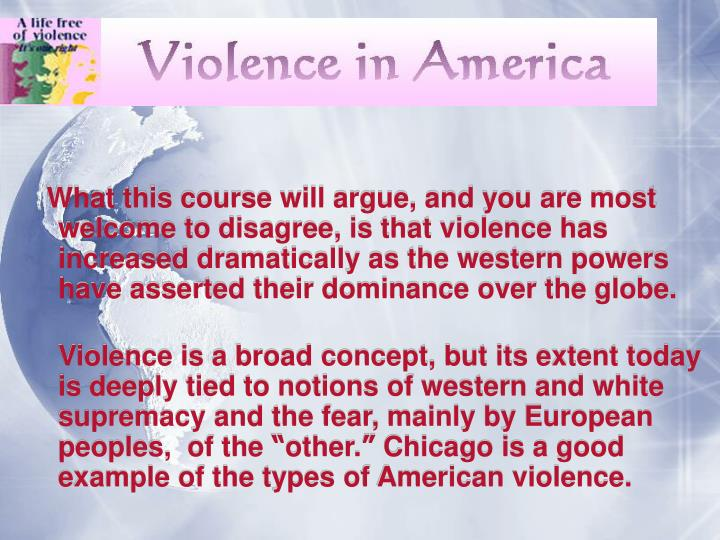 What this course will argue, and you are most welcome to disagree, is that violence has increased dramatically as the western powers have asserted their dominance over the globe.