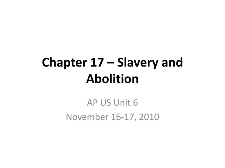 Chapter 17 slavery and abolition