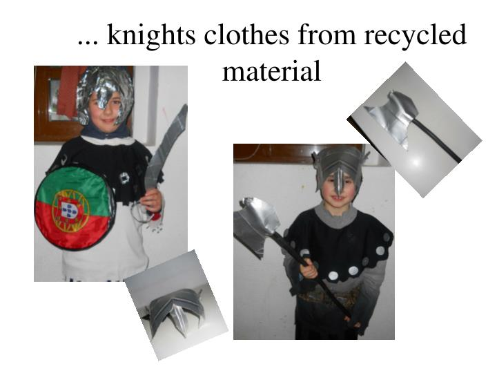 ... knights clothes from recycled material