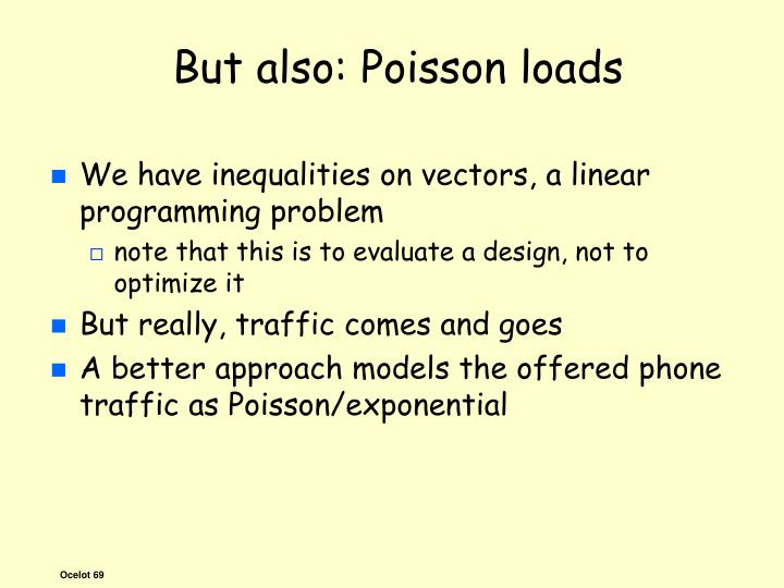But also: Poisson loads
