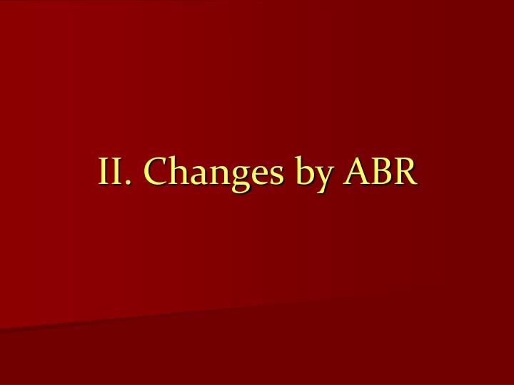II. Changes by ABR