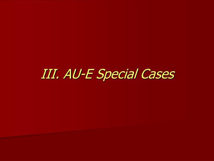 III. AU-E Special Cases