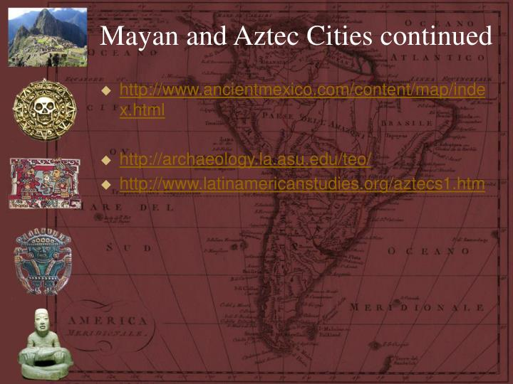 Mayan and Aztec Cities continued