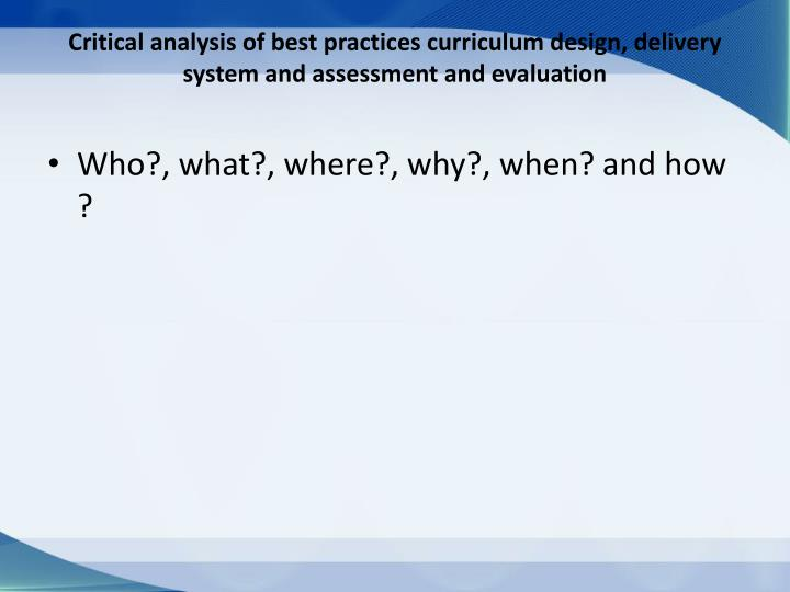 Critical analysis of best practices curriculum design, delivery system and assessment and evaluation