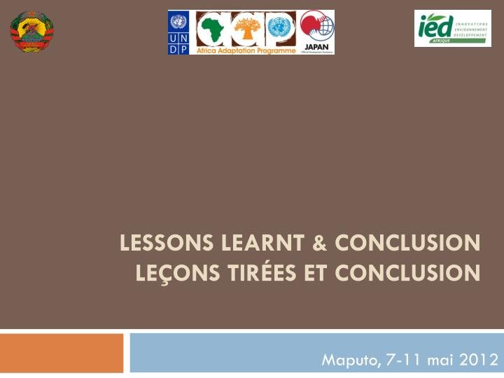 Lessons learnt conclusion le ons tir es et conclusion
